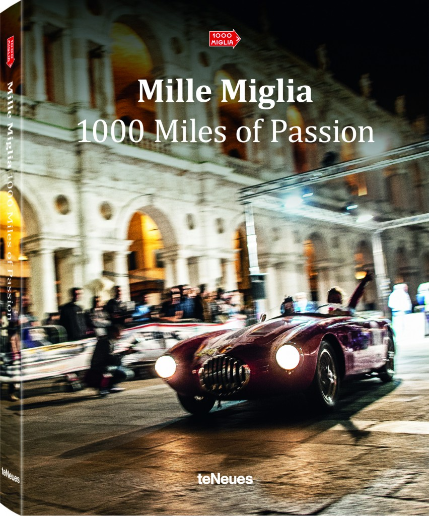 Mille Miglia - 1000 Miles of Passion, erschienen bei teNeues, www.teNeues.com